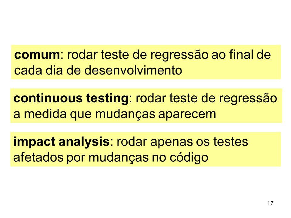 comum: rodar teste de regressão ao final de cada dia de desenvolvimento