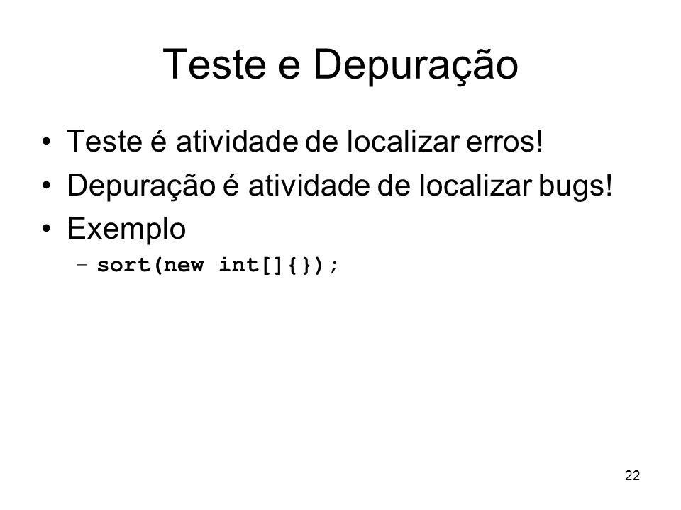 Teste e Depuração Teste é atividade de localizar erros!