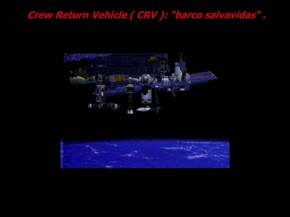 Crew Return Vehicle ( CRV ): barco salvavidas .