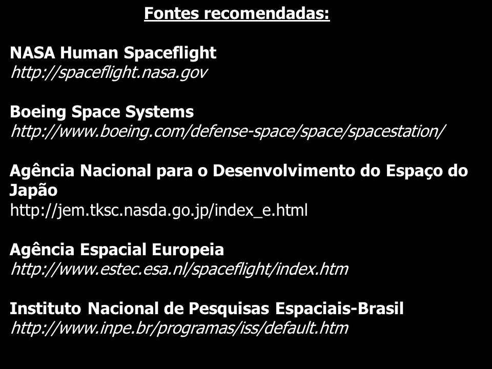 Fontes recomendadas:NASA Human Spaceflight. http://spaceflight.nasa.gov. Boeing Space Systems.
