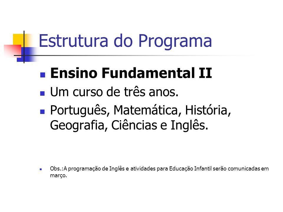 Estrutura do Programa Ensino Fundamental II Um curso de três anos.