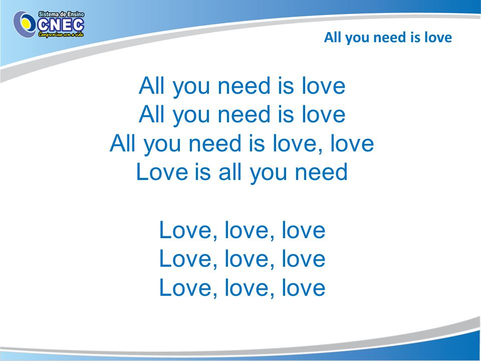 All you need is love, love
