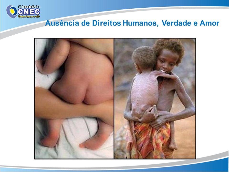 Ausência de Direitos Humanos, Verdade e Amor