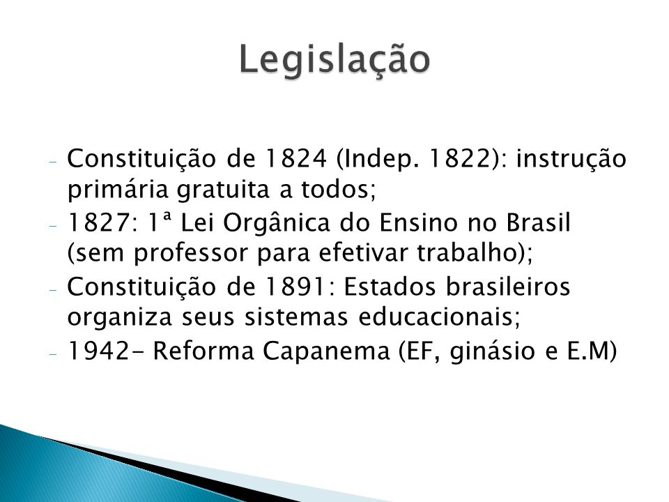 Legislação Constituição de 1824 (Indep. 1822): instrução primária gratuita a todos;