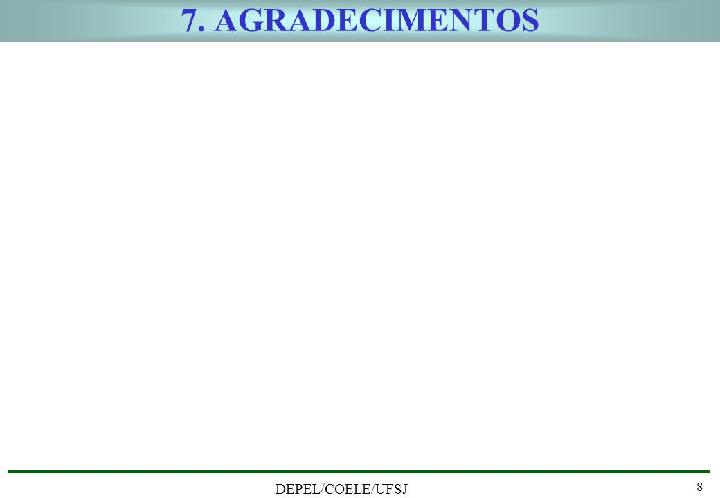 7. AGRADECIMENTOS DEPEL/COELE/UFSJ