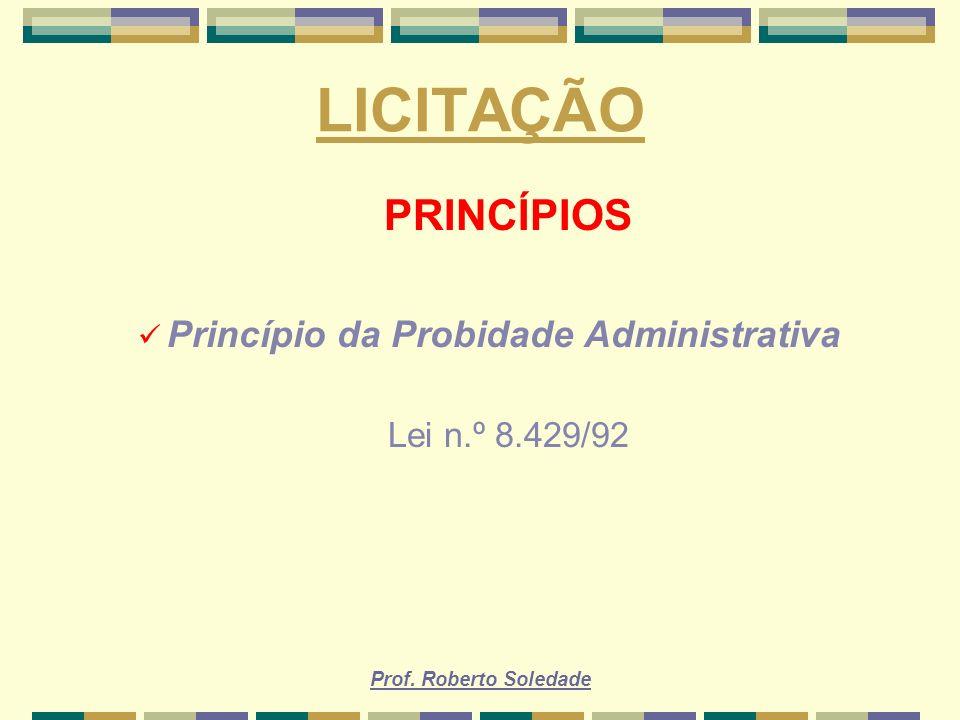 LICITAÇÃO PRINCÍPIOS Princípio da Probidade Administrativa