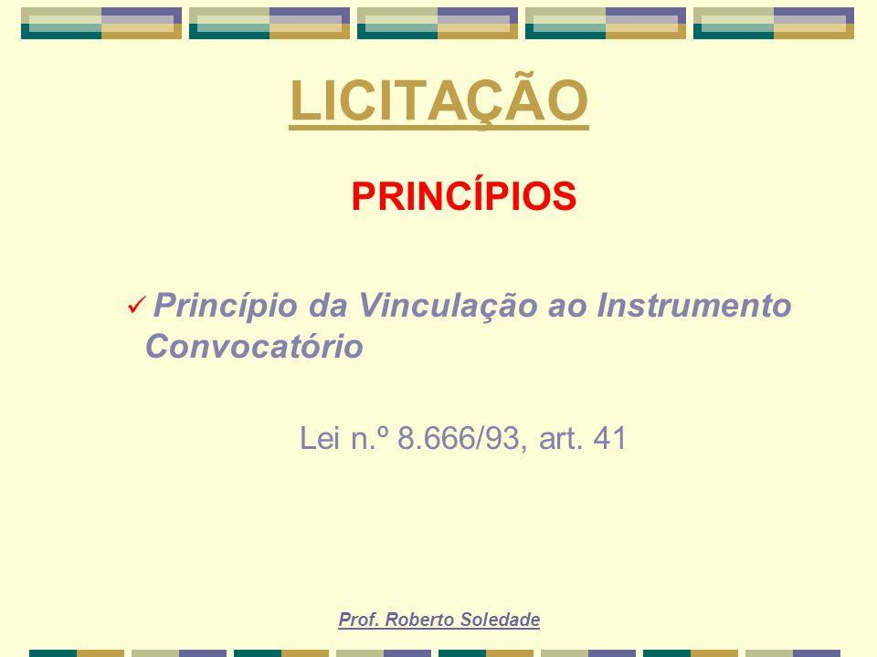 LICITAÇÃO PRINCÍPIOS. Princípio da Vinculação ao Instrumento Convocatório. Lei n.º 8.666/93, art. 41.