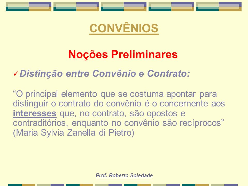 CONVÊNIOS Noções Preliminares Distinção entre Convênio e Contrato: