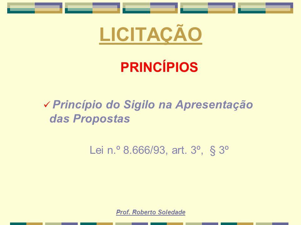 LICITAÇÃO PRINCÍPIOS Princípio do Sigilo na Apresentação das Propostas