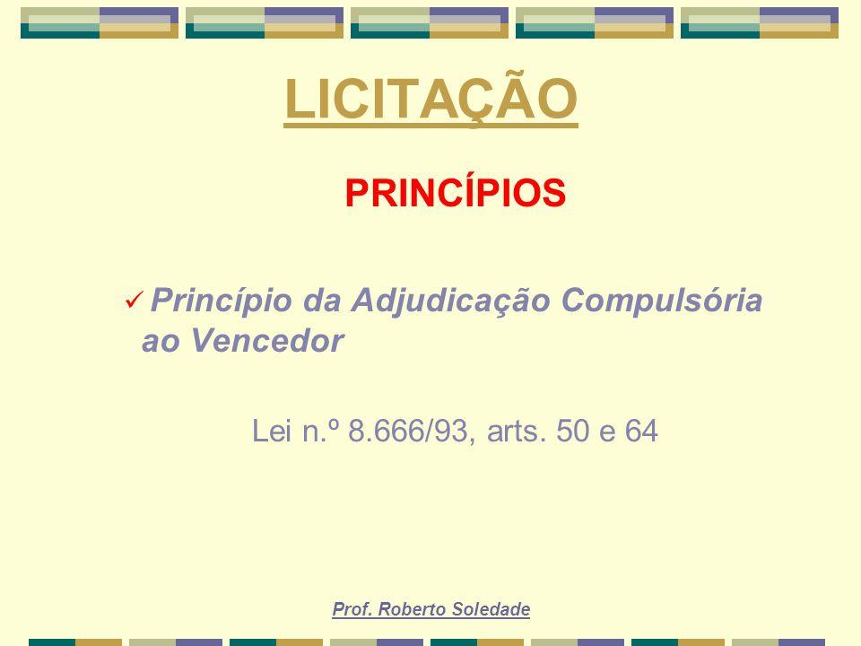 LICITAÇÃO PRINCÍPIOS Princípio da Adjudicação Compulsória ao Vencedor