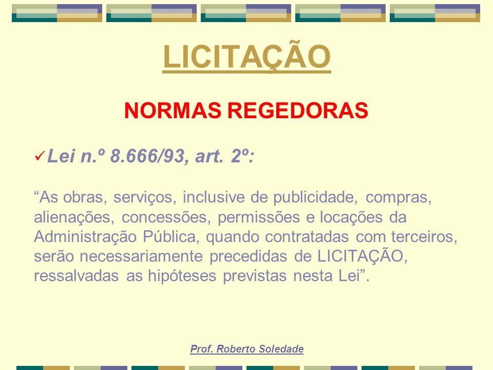 LICITAÇÃO NORMAS REGEDORAS Lei n.º 8.666/93, art. 2º: