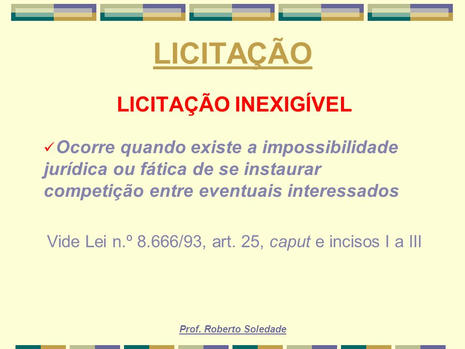 Vide Lei n.º 8.666/93, art. 25, caput e incisos I a III