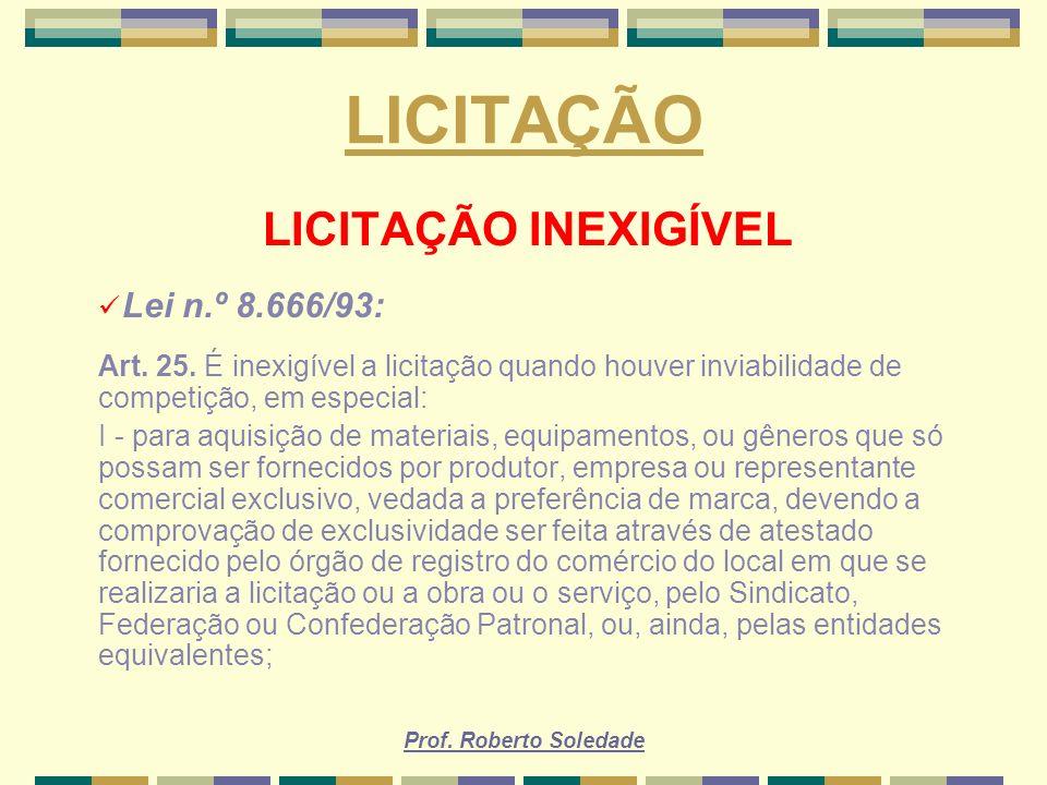 LICITAÇÃO LICITAÇÃO INEXIGÍVEL Lei n.º 8.666/93: