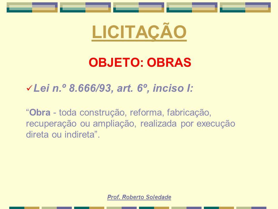 LICITAÇÃO OBJETO: OBRAS Lei n.º 8.666/93, art. 6º, inciso I: