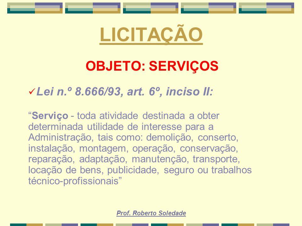 LICITAÇÃO OBJETO: SERVIÇOS Lei n.º 8.666/93, art. 6º, inciso II: