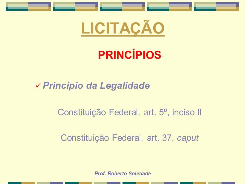 LICITAÇÃO PRINCÍPIOS Princípio da Legalidade