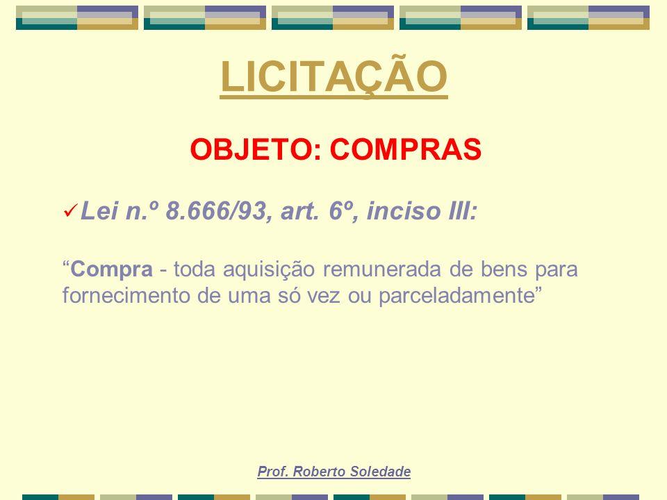 LICITAÇÃO OBJETO: COMPRAS Lei n.º 8.666/93, art. 6º, inciso III: