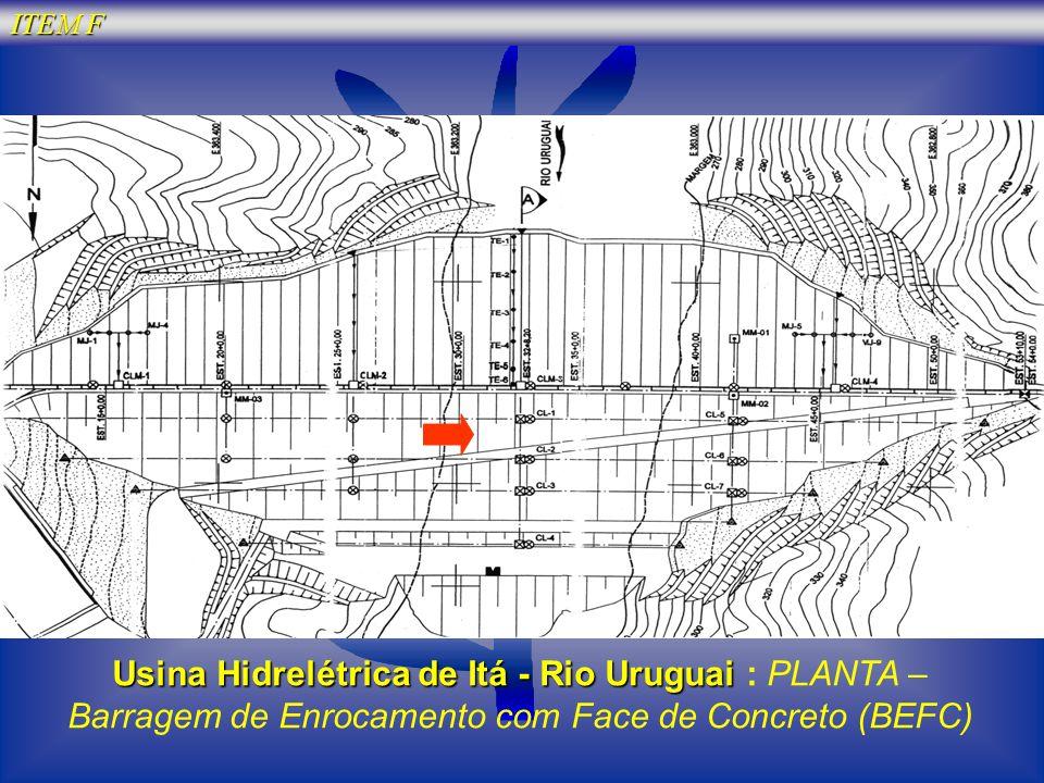 ITEM F Usina Hidrelétrica de Itá - Rio Uruguai : PLANTA – Barragem de Enrocamento com Face de Concreto (BEFC)