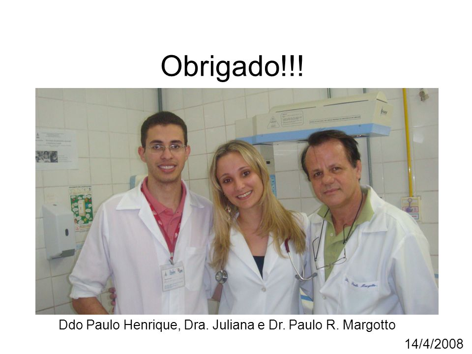 Obrigado!!! Ddo Paulo Henrique, Dra. Juliana e Dr. Paulo R. Margotto