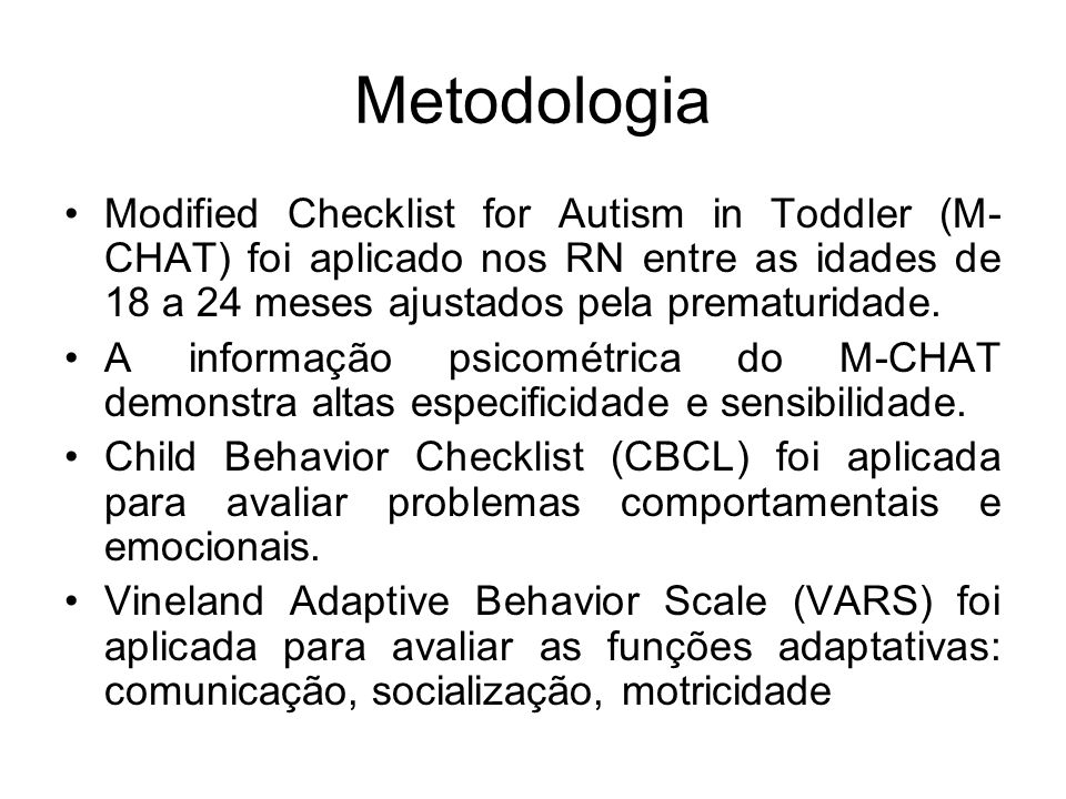 Metodologia Modified Checklist for Autism in Toddler (M-CHAT) foi aplicado nos RN entre as idades de 18 a 24 meses ajustados pela prematuridade.