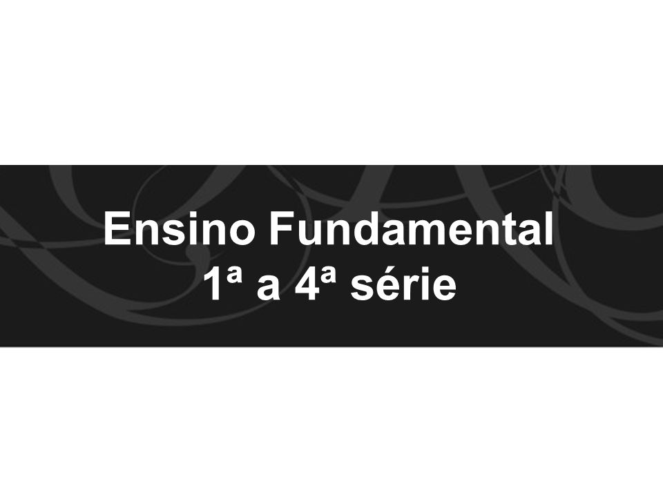 Ensino Fundamental 1ª a 4ª série
