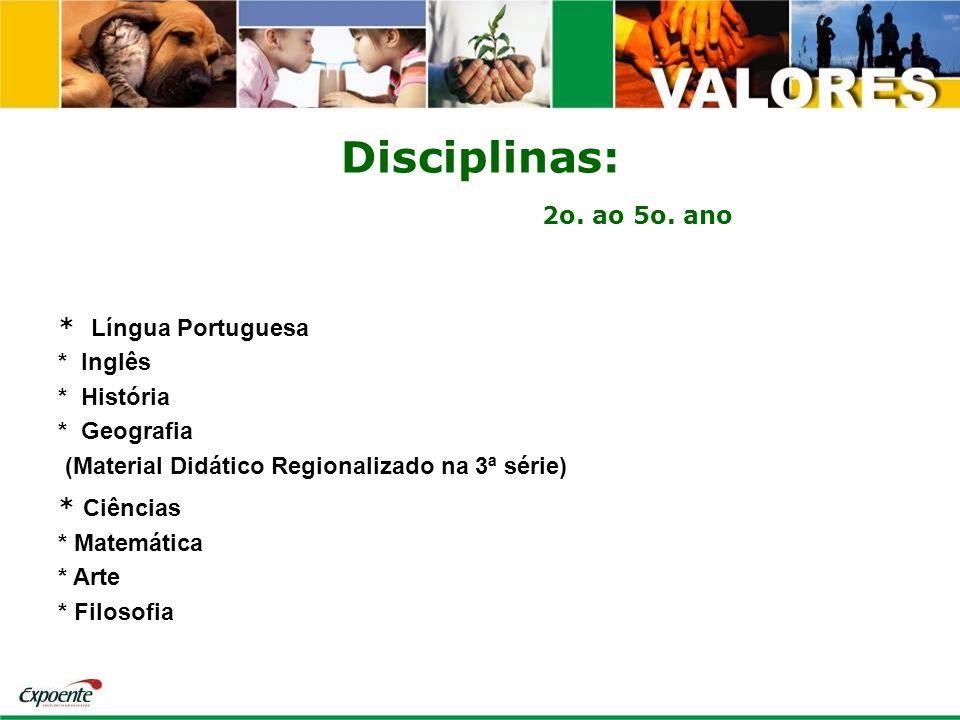 Disciplinas: 2o. ao 5o. ano * Língua Portuguesa * Inglês * História