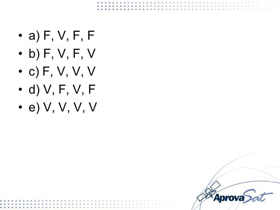 a) F, V, F, F b) F, V, F, V c) F, V, V, V d) V, F, V, F e) V, V, V, V
