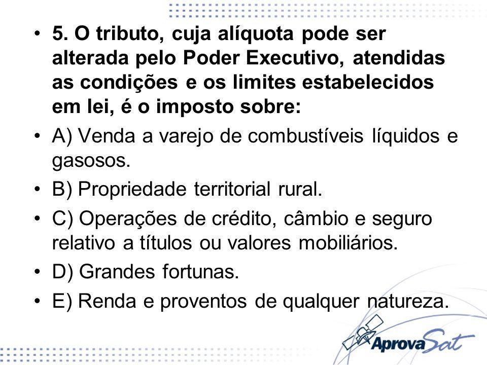 5. O tributo, cuja alíquota pode ser alterada pelo Poder Executivo, atendidas as condições e os limites estabelecidos em lei, é o imposto sobre:
