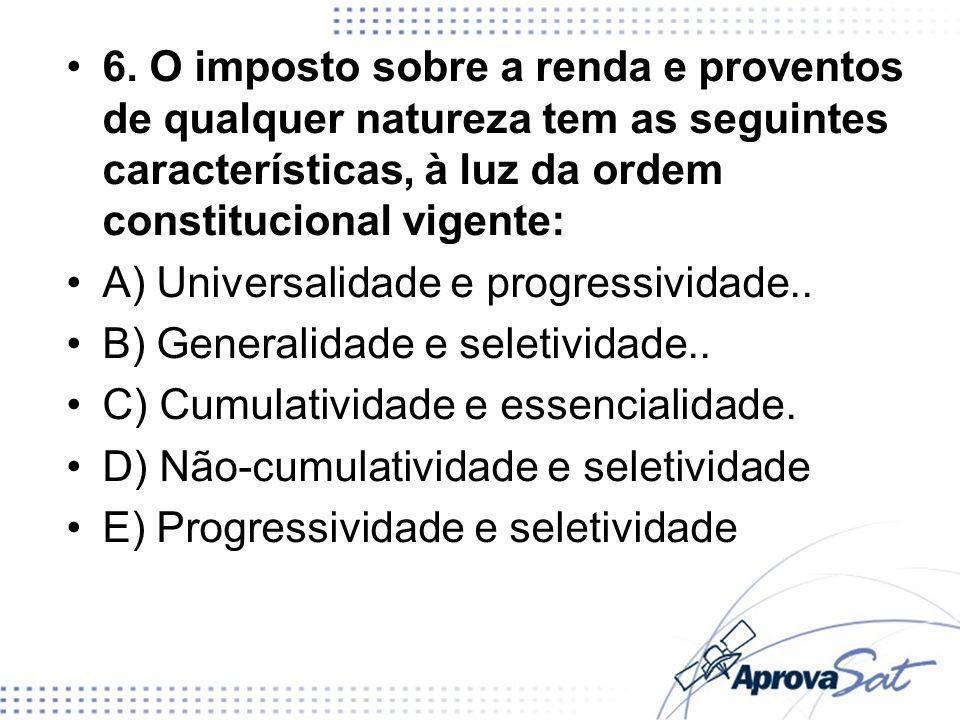 6. O imposto sobre a renda e proventos de qualquer natureza tem as seguintes características, à luz da ordem constitucional vigente: