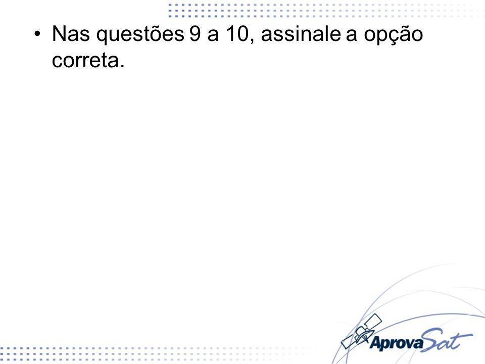 Nas questões 9 a 10, assinale a opção correta.