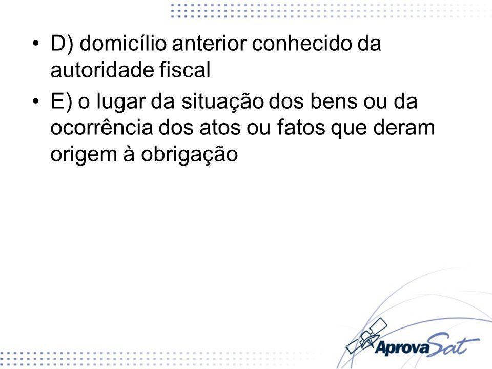 D) domicílio anterior conhecido da autoridade fiscal