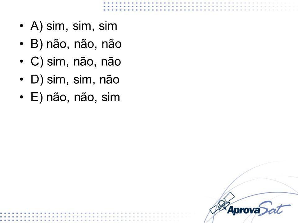A) sim, sim, sim B) não, não, não C) sim, não, não D) sim, sim, não E) não, não, sim