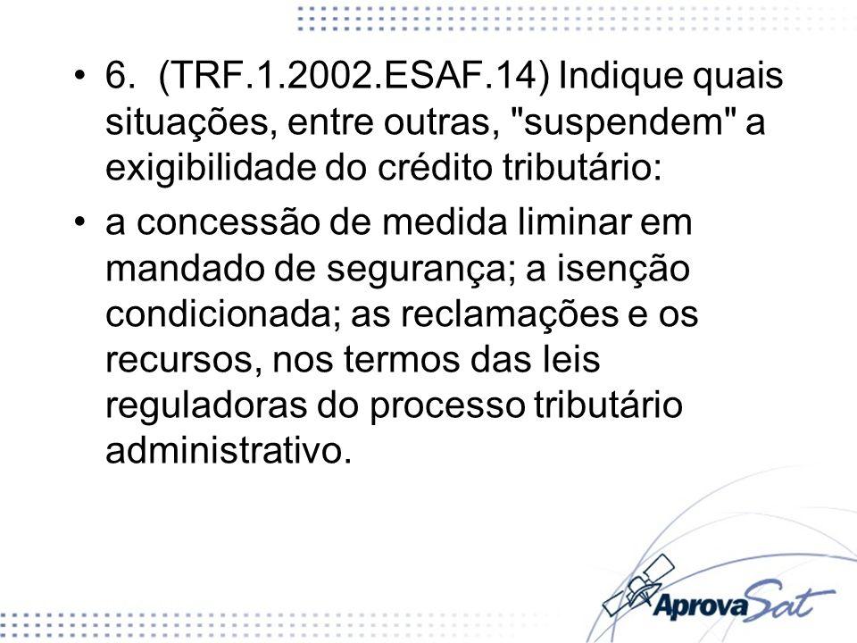 6. (TRF.1.2002.ESAF.14) Indique quais situações, entre outras, suspendem a exigibilidade do crédito tributário: