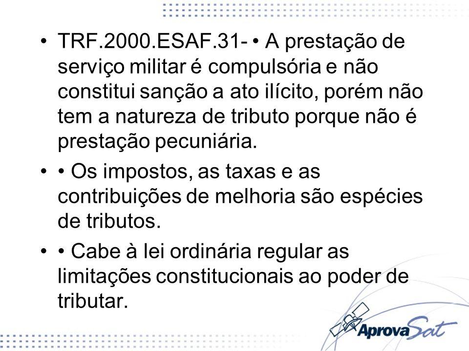 TRF.2000.ESAF.31- • A prestação de serviço militar é compulsória e não constitui sanção a ato ilícito, porém não tem a natureza de tributo porque não é prestação pecuniária.