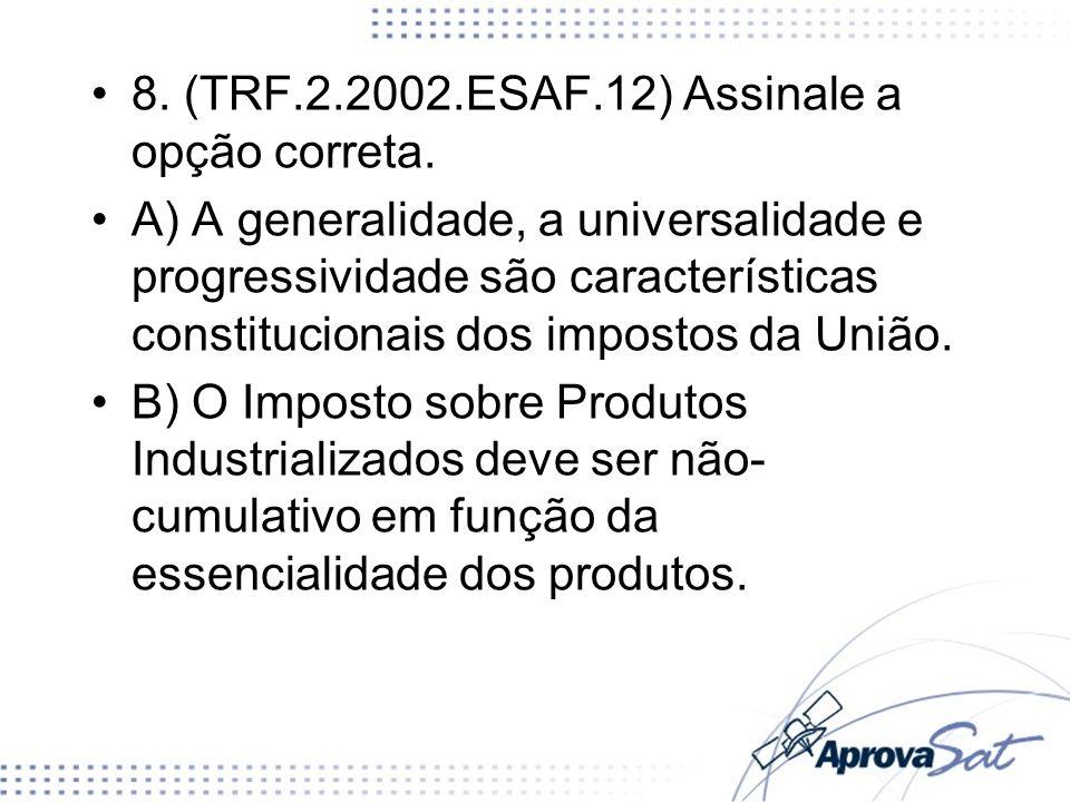8. (TRF.2.2002.ESAF.12) Assinale a opção correta.