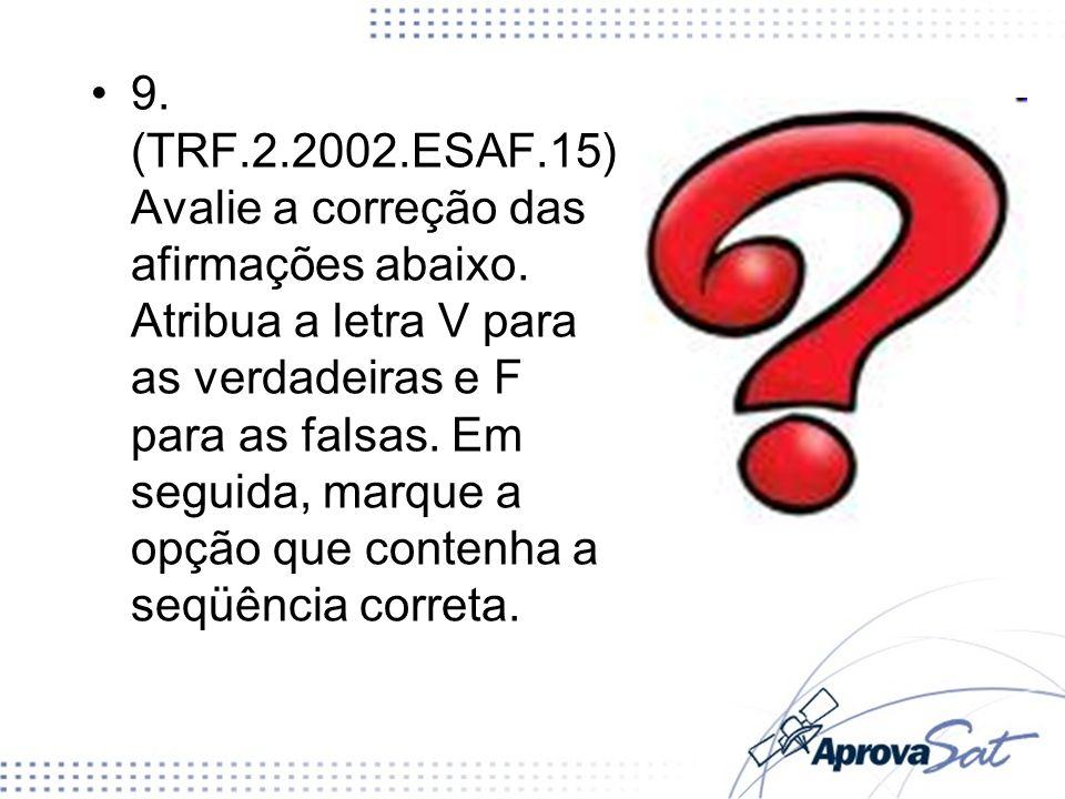 9. (TRF. 2. 2002. ESAF. 15) Avalie a correção das afirmações abaixo
