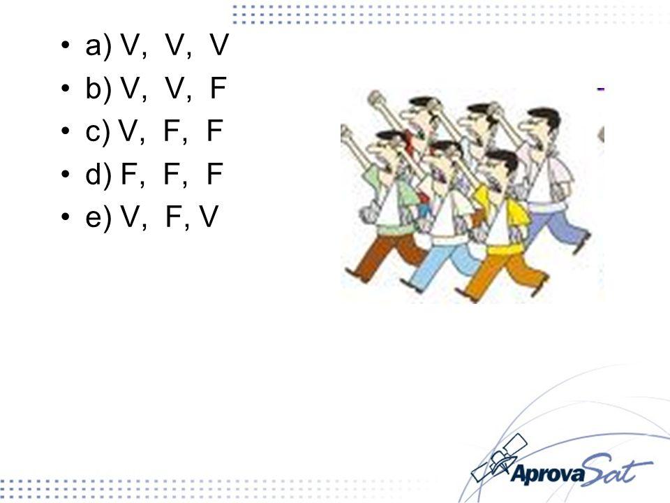 a) V, V, V b) V, V, F c) V, F, F d) F, F, F e) V, F, V