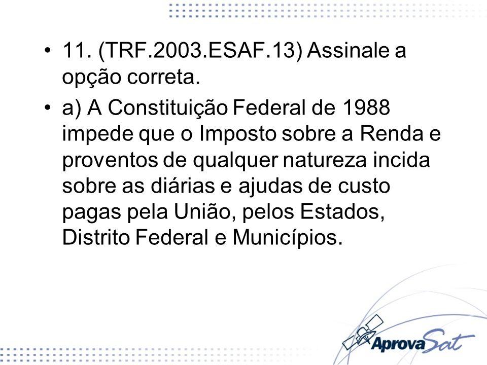 11. (TRF.2003.ESAF.13) Assinale a opção correta.
