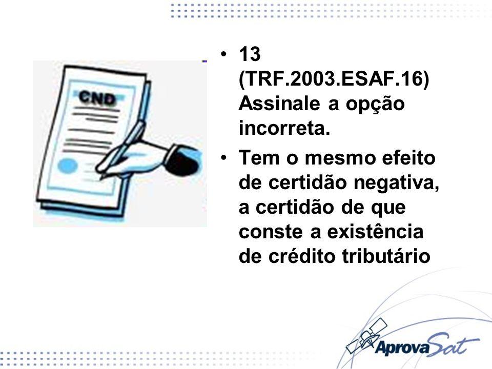 13 (TRF.2003.ESAF.16) Assinale a opção incorreta.