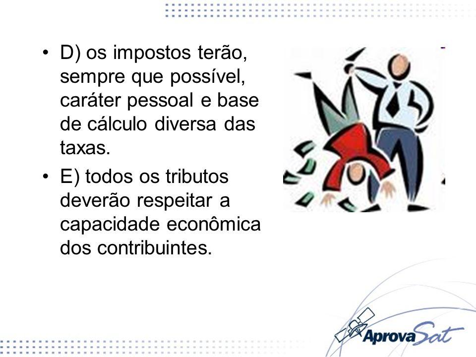 D) os impostos terão, sempre que possível, caráter pessoal e base de cálculo diversa das taxas.
