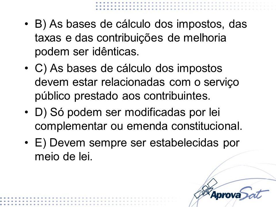 B) As bases de cálculo dos impostos, das taxas e das contribuições de melhoria podem ser idênticas.