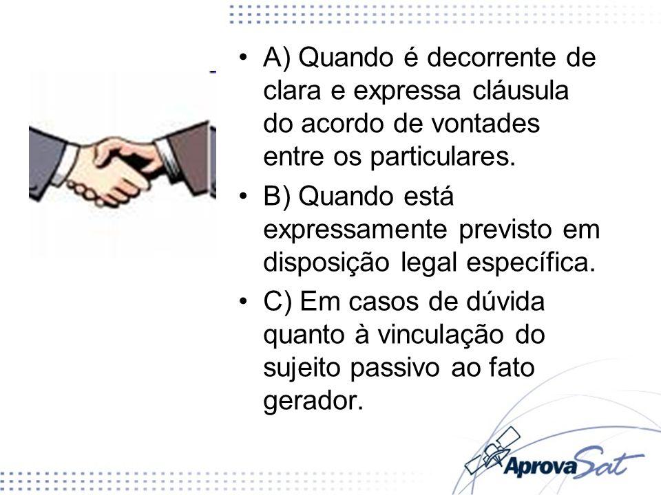 A) Quando é decorrente de clara e expressa cláusula do acordo de vontades entre os particulares.