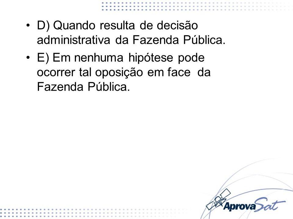 D) Quando resulta de decisão administrativa da Fazenda Pública.