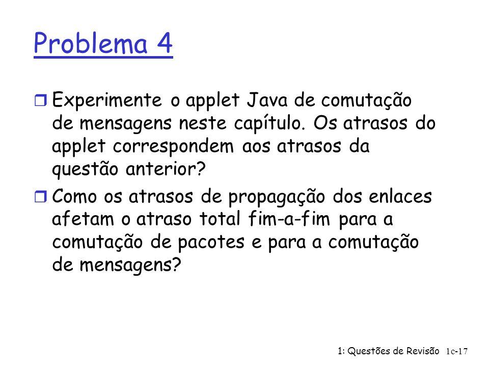 Problema 4 Experimente o applet Java de comutação de mensagens neste capítulo. Os atrasos do applet correspondem aos atrasos da questão anterior