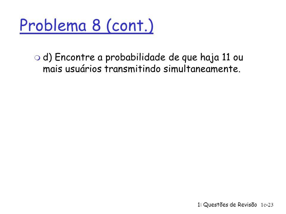 Problema 8 (cont.) d) Encontre a probabilidade de que haja 11 ou mais usuários transmitindo simultaneamente.
