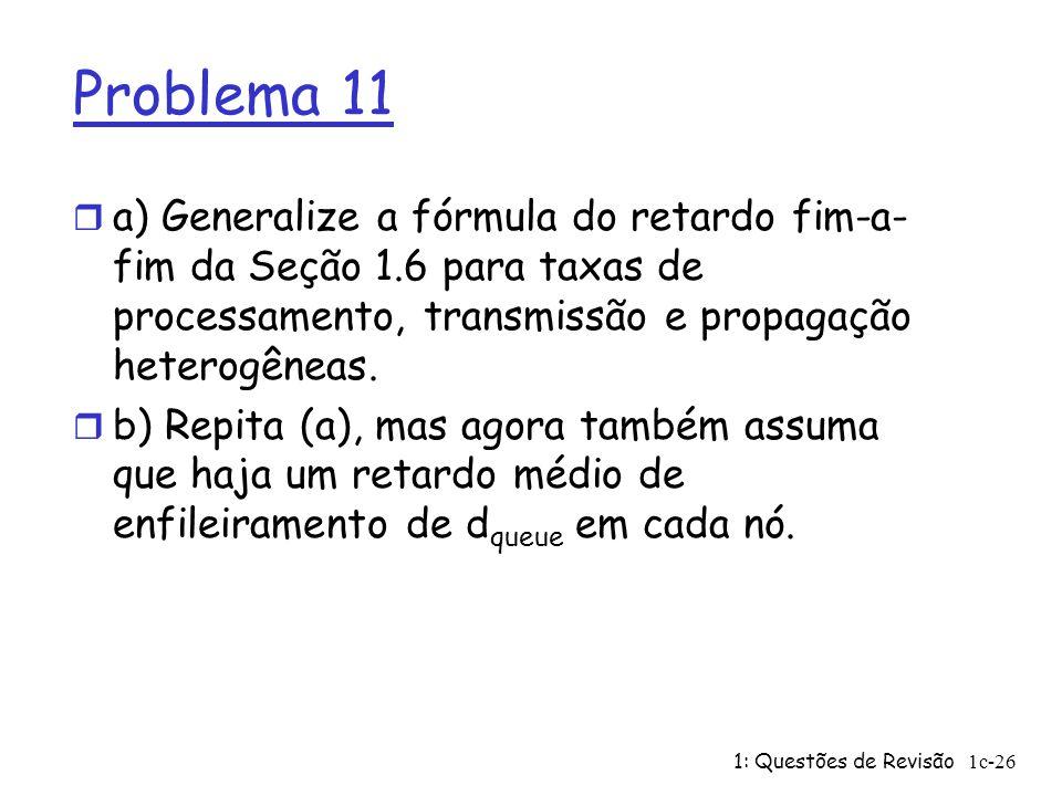 Problema 11 a) Generalize a fórmula do retardo fim-a-fim da Seção 1.6 para taxas de processamento, transmissão e propagação heterogêneas.