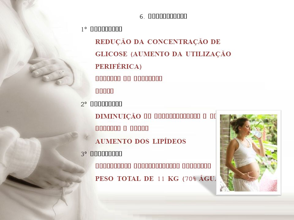 6. METABOLISMO1º TRIMESTRE. REDUÇÃO DA CONCENTRAÇÃO DE GLICOSE (AUMENTO DA UTILIZAÇÃO PERIFÉRICA) AUMENTO DA INSULINA.