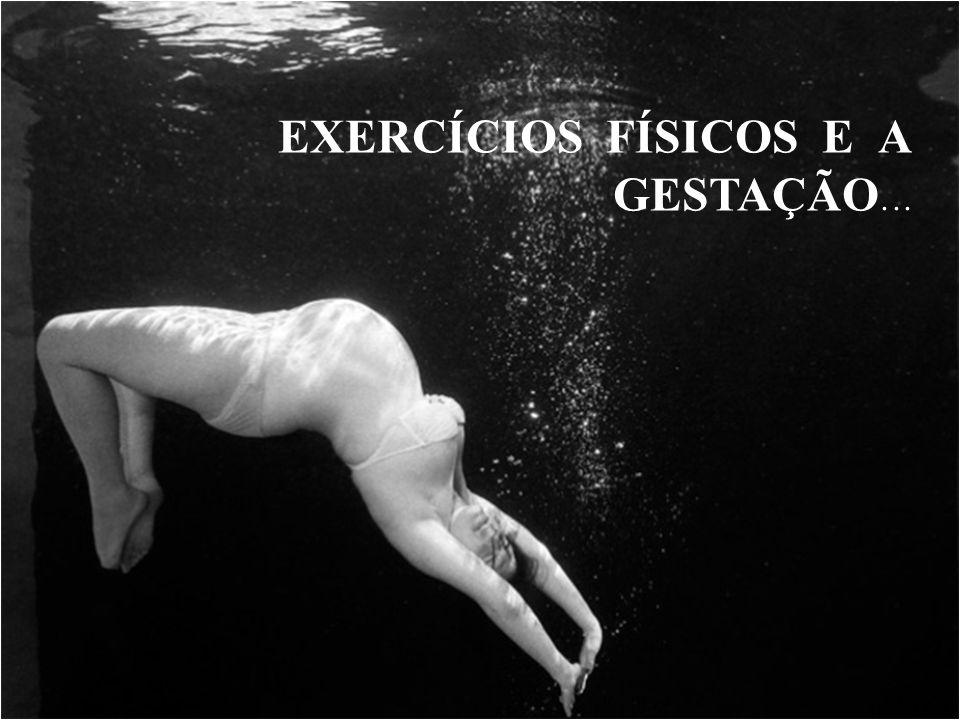 EXERCÍCIOS FÍSICOS E A GESTAÇÃO...