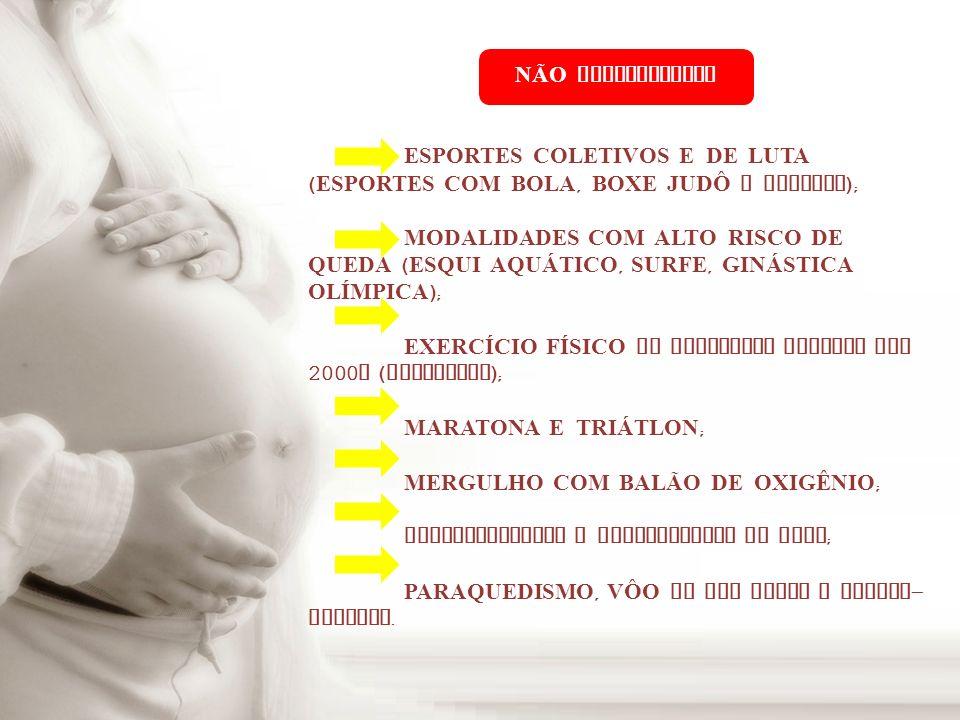 NÃO RECOMENDADOS ESPORTES COLETIVOS E DE LUTA (ESPORTES COM BOLA, BOXE JUDÔ E ESGRIMA);