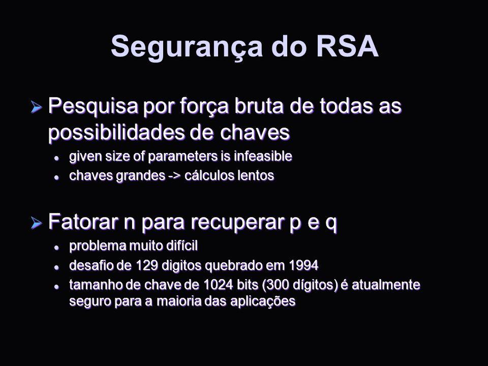 Segurança do RSA Pesquisa por força bruta de todas as possibilidades de chaves. given size of parameters is infeasible.